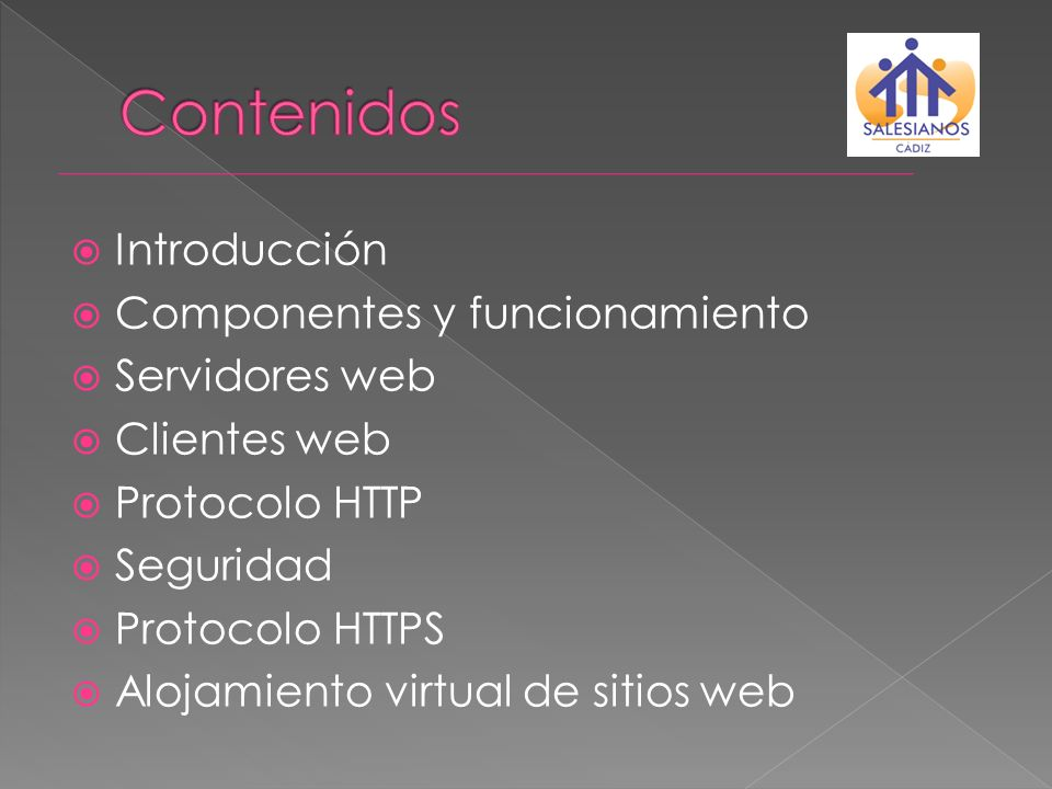 Introducción Componentes y funcionamiento Servidores web Clientes web Protocolo HTTP Seguridad Protocolo HTTPS Alojamiento virtual de sitios web