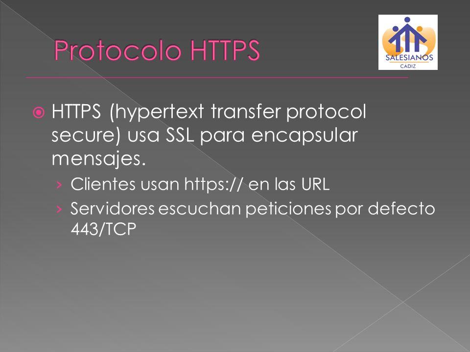 HTTPS (hypertext transfer protocol secure) usa SSL para encapsular mensajes. Clientes usan https:// en las URL Servidores escuchan peticiones por defe