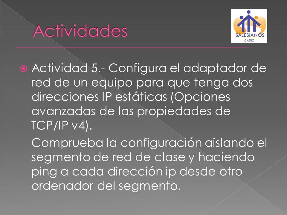 Actividad 5.- Configura el adaptador de red de un equipo para que tenga dos direcciones IP estáticas (Opciones avanzadas de las propiedades de TCP/IP