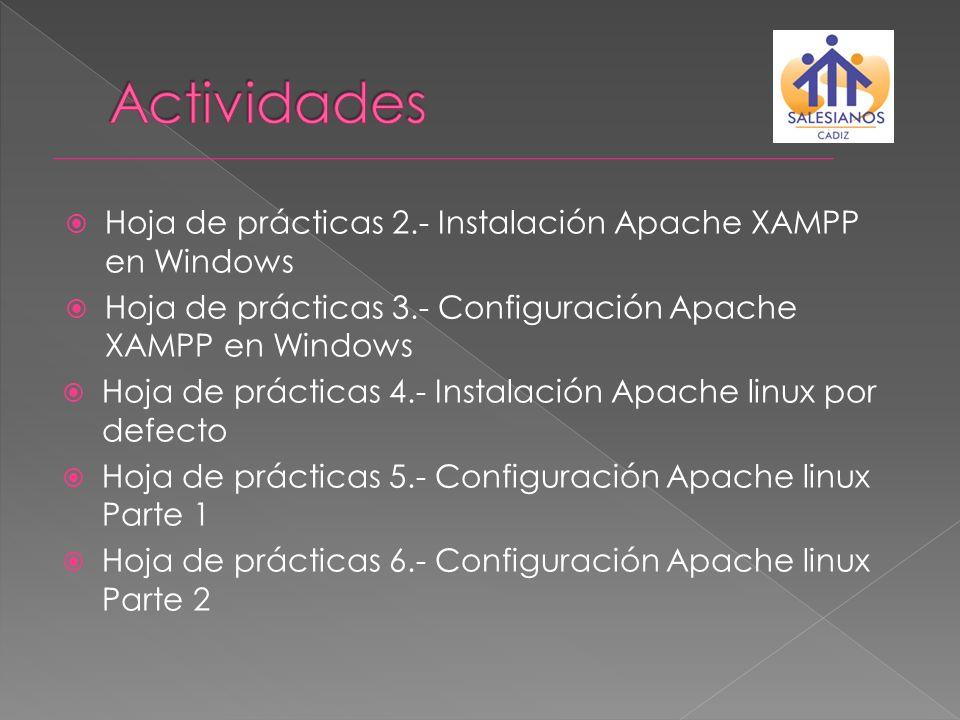 Hoja de prácticas 2.- Instalación Apache XAMPP en Windows Hoja de prácticas 3.- Configuración Apache XAMPP en Windows Hoja de prácticas 4.- Instalació