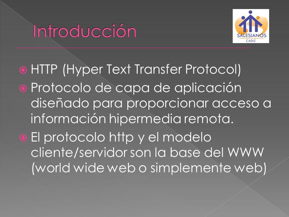 HTTP (Hyper Text Transfer Protocol) Protocolo de capa de aplicación diseñado para proporcionar acceso a información hipermedia remota. El protocolo ht