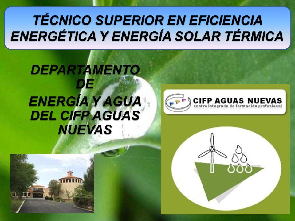 DEPARTAMENTO DE ENERGÍA Y AGUA DEL CIFP AGUAS NUEVAS TÉCNICO SUPERIOR EN EFICIENCIA ENERGÉTICA Y ENERGÍA SOLAR TÉRMICA