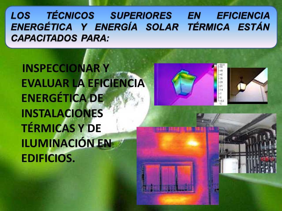 INSPECCIONAR Y EVALUAR LA EFICIENCIA ENERGÉTICA DE INSTALACIONES TÉRMICAS Y DE ILUMINACIÓN EN EDIFICIOS. LOS TÉCNICOS SUPERIORES EN EFICIENCIA ENERGÉT