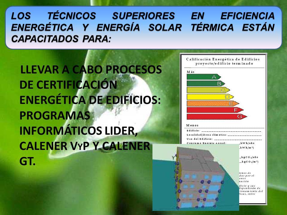 LLEVAR A CABO PROCESOS DE CERTIFICACIÓN ENERGÉTICA DE EDIFICIOS: PROGRAMAS INFORMÁTICOS LIDER, CALENER V Y P Y CALENER GT. LOS TÉCNICOS SUPERIORES EN