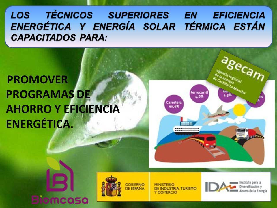 PROMOVER PROGRAMAS DE AHORRO Y EFICIENCIA ENERGÉTICA. LOS TÉCNICOS SUPERIORES EN EFICIENCIA ENERGÉTICA Y ENERGÍA SOLAR TÉRMICA ESTÁN CAPACITADOS PARA: