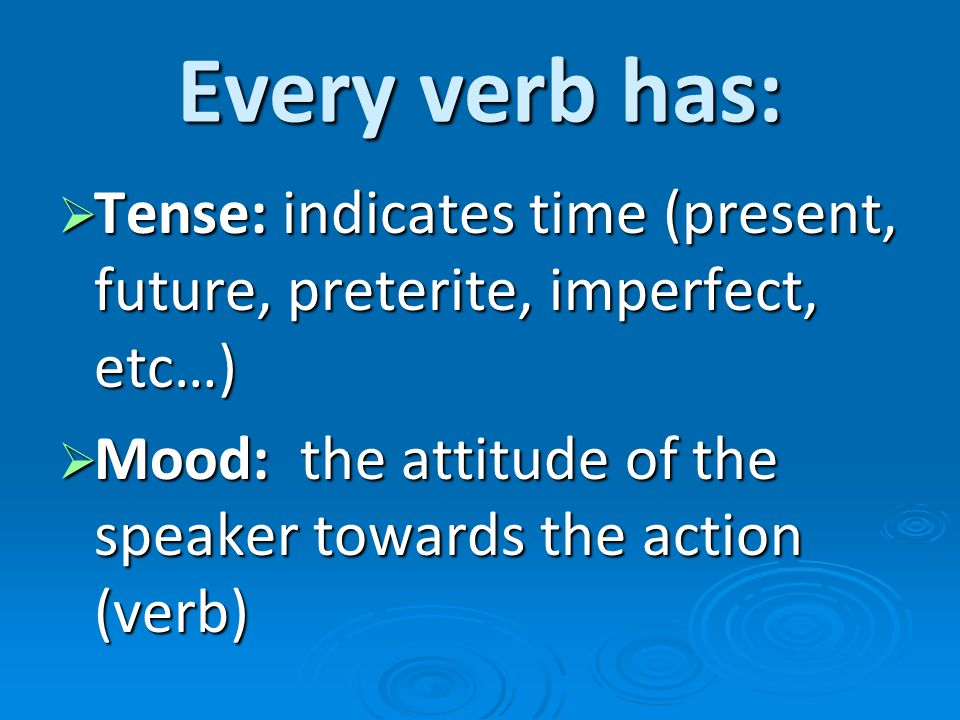 There are 2 moods Indicative: when a fact is expressed (states a fact), it is the mood of what is.