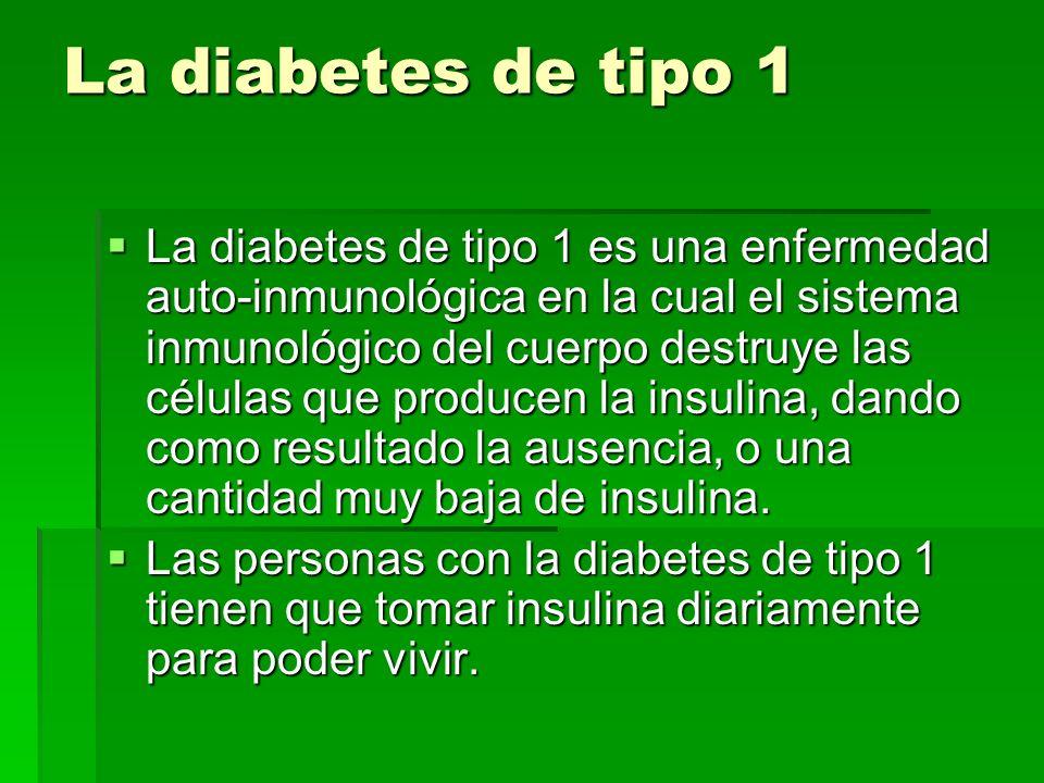 La diabetes de tipo 1 La diabetes de tipo 1 es una enfermedad auto-inmunológica en la cual el sistema inmunológico del cuerpo destruye las células que