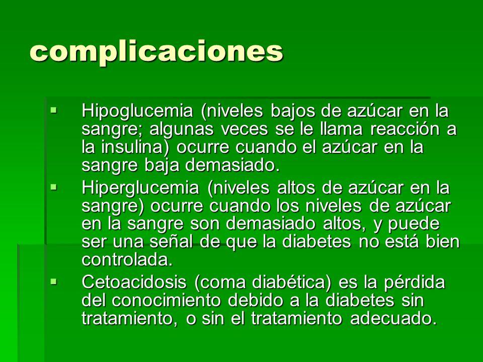 complicaciones Hipoglucemia (niveles bajos de azúcar en la sangre; algunas veces se le llama reacción a la insulina) ocurre cuando el azúcar en la san