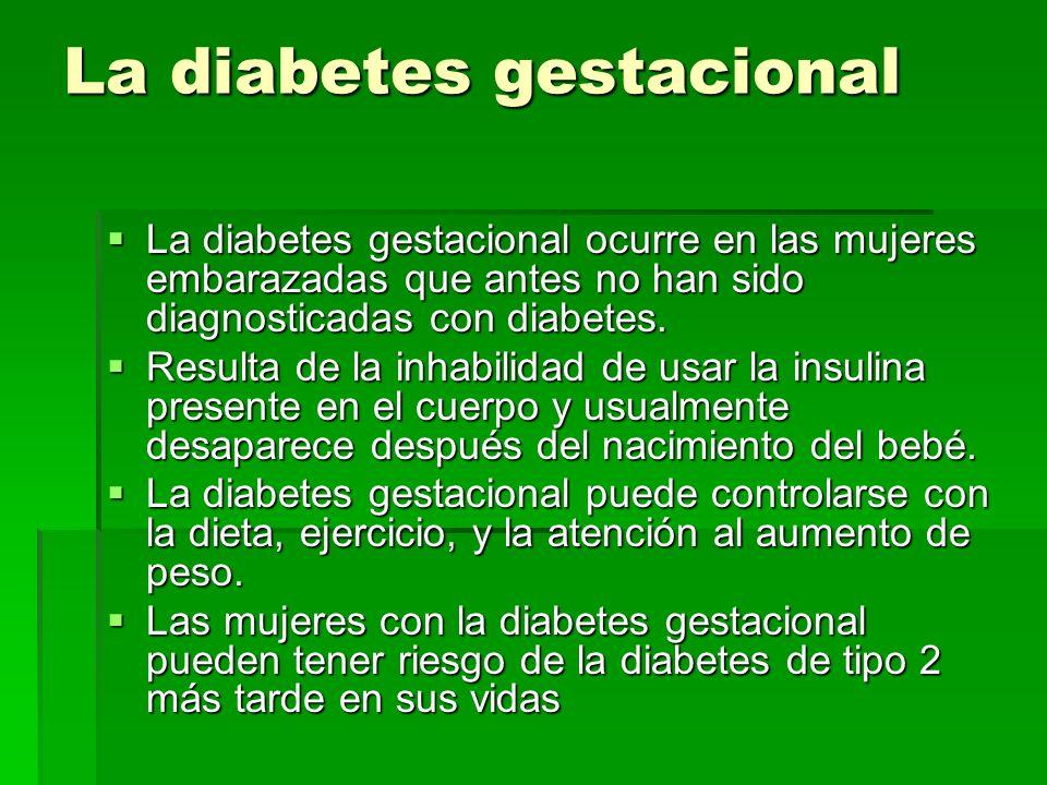 La diabetes gestacional La diabetes gestacional ocurre en las mujeres embarazadas que antes no han sido diagnosticadas con diabetes. La diabetes gesta