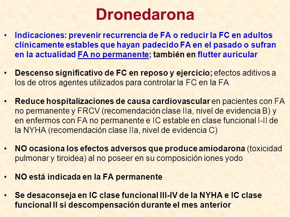 Dronedarona Indicaciones: prevenir recurrencia de FA o reducir la FC en adultos clínicamente estables que hayan padecido FA en el pasado o sufran en l