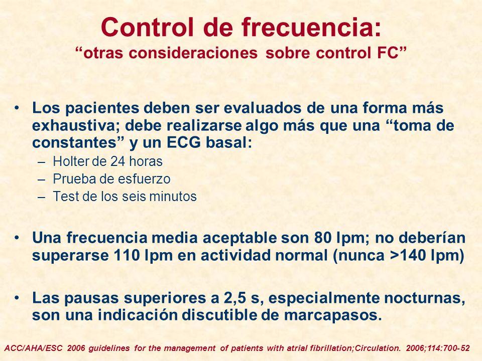Control de frecuencia: otras consideraciones sobre control FC Los pacientes deben ser evaluados de una forma más exhaustiva; debe realizarse algo más