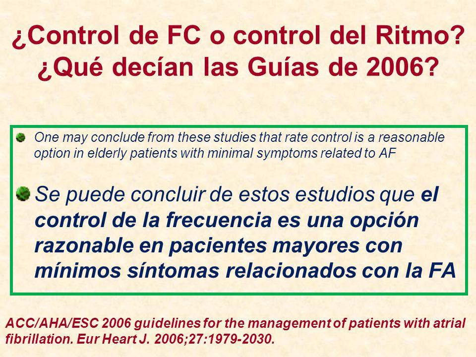 ¿Control de FC o control del Ritmo? ¿Qué decían las Guías de 2006? One may conclude from these studies that rate control is a reasonable option in eld