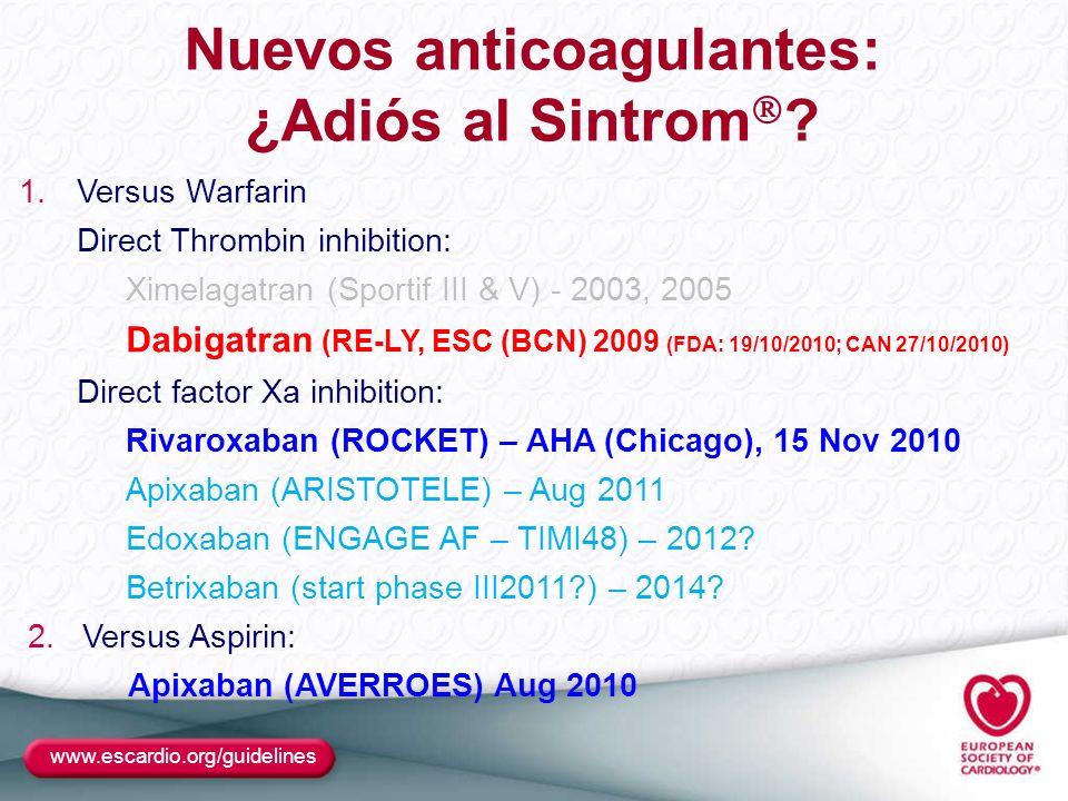 www.escardio.org/guidelines Nuevos anticoagulantes: ¿Adiós al Sintrom ? 1.Versus Warfarin Direct Thrombin inhibition: Ximelagatran (Sportif III & V) -