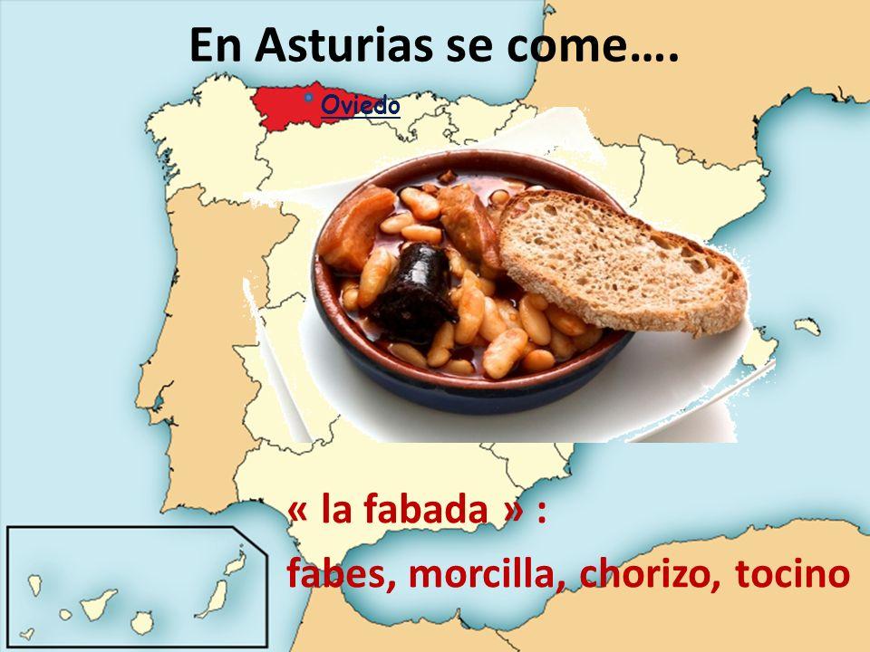 En Asturias se come…. « la fabada » : fabes, morcilla, chorizo, tocino Oviedo