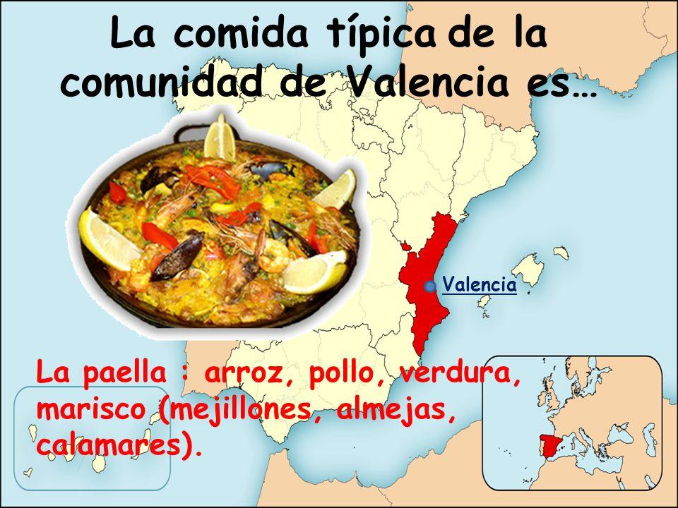 La comida típica de la comunidad de Valencia es… La paella : arroz, pollo, verdura, marisco (mejillones, almejas, calamares). Valencia