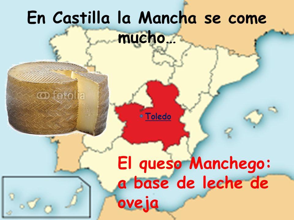 En Castilla la Mancha se come mucho… El queso Manchego: a base de leche de oveja Toledo