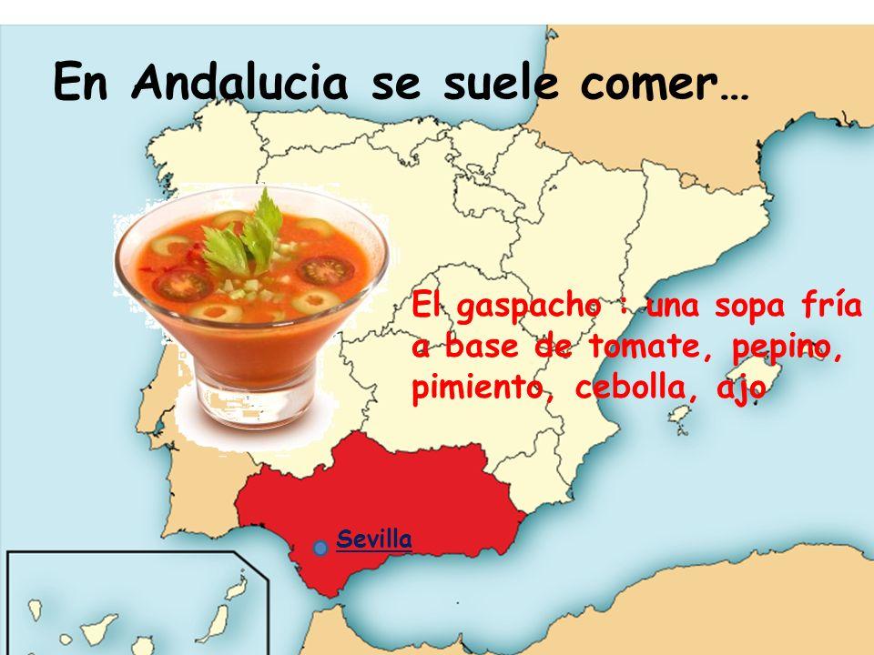 En Andalucia se suele comer… El gaspacho : una sopa fría a base de tomate, pepino, pimiento, cebolla, ajo Sevilla