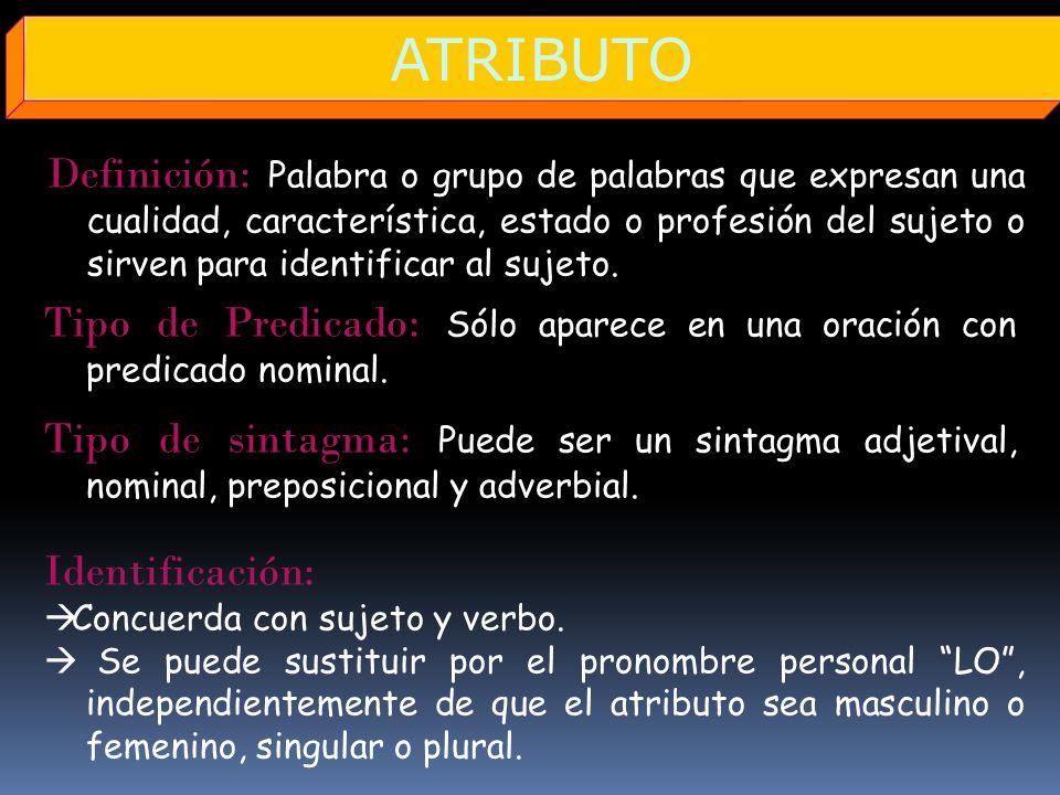 Definición: P alabra o grupo de palabras que expresan una cualidad, característica, estado o profesión del sujeto o sirven para identificar al sujeto.
