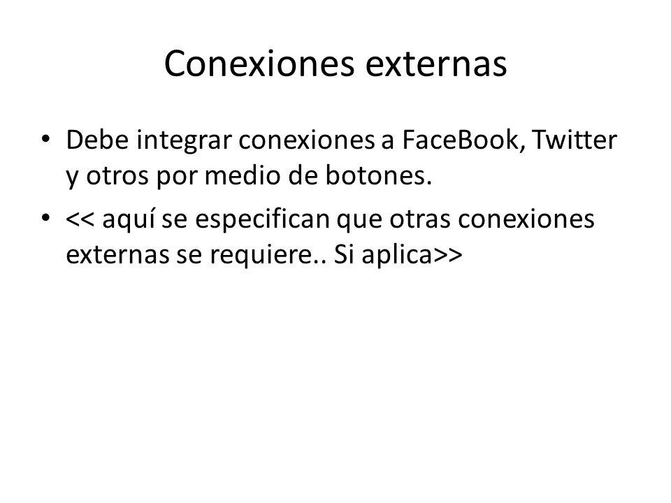 Conexiones externas Debe integrar conexiones a FaceBook, Twitter y otros por medio de botones. >