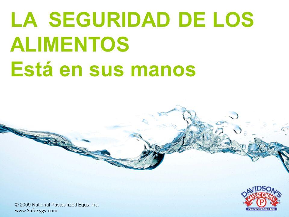 © 2009 National Pasteurized Eggs, Inc. www.SafeEggs.com LA SEGURIDAD DE LOS ALIMENTOS Está en sus manos