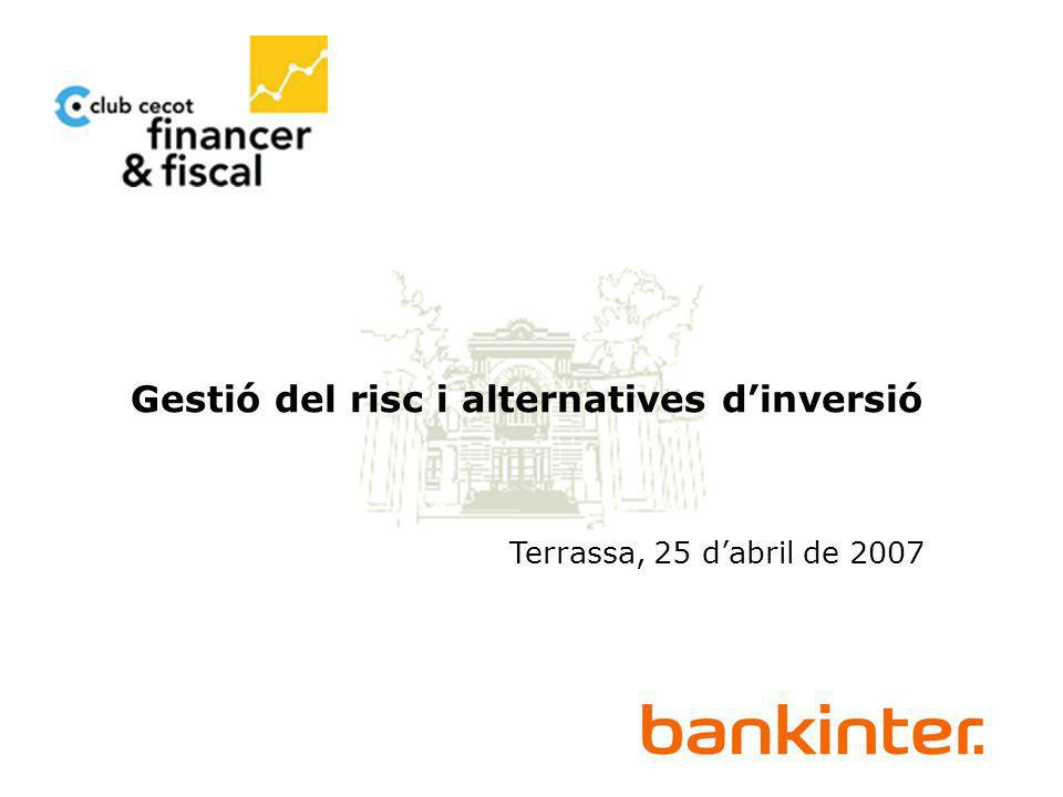 Gestió del risc i alternatives dinversió Terrassa, 25 dabril de 2007