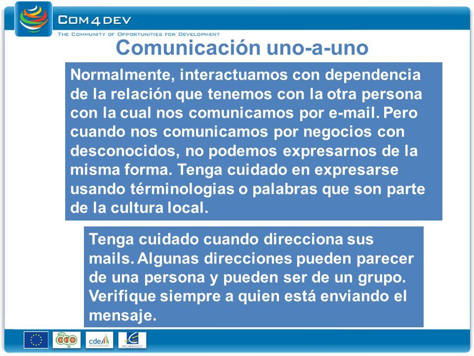 Comunicación uno-a-uno Normalmente, interactuamos con dependencia de la relación que tenemos con la otra persona con la cual nos comunicamos por e-mail.