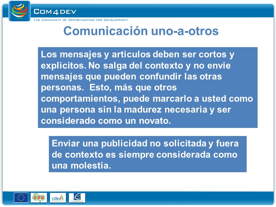 Comunicación uno-a-otros Los mensajes y articulos deben ser cortos y explicitos.
