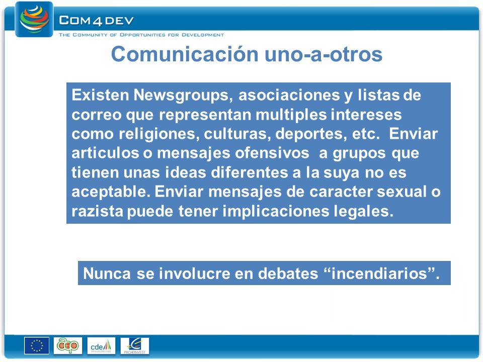 Comunicación uno-a-otros Existen Newsgroups, asociaciones y listas de correo que representan multiples intereses como religiones, culturas, deportes, etc.