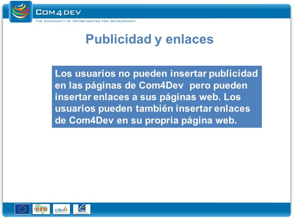 Publicidad y enlaces Los usuarios no pueden insertar publicidad en las páginas de Com4Dev pero pueden insertar enlaces a sus páginas web.