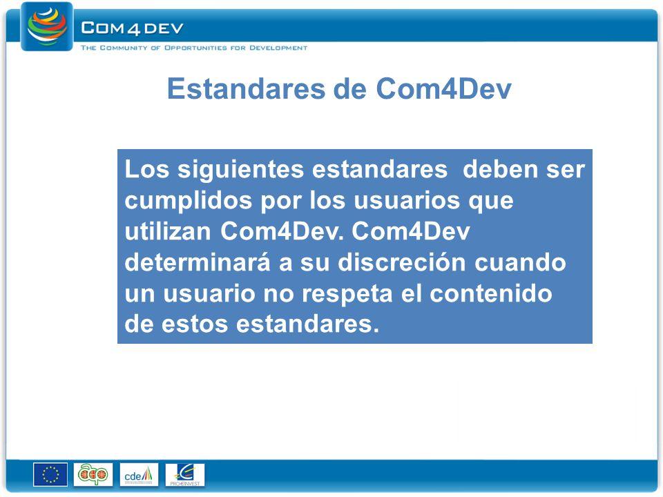 Estandares de Com4Dev Los siguientes estandares deben ser cumplidos por los usuarios que utilizan Com4Dev.