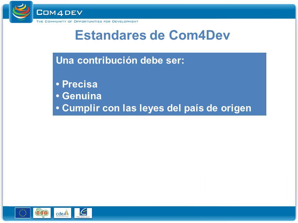 Estandares de Com4Dev Una contribución debe ser: Precisa Genuina Cumplir con las leyes del país de origen