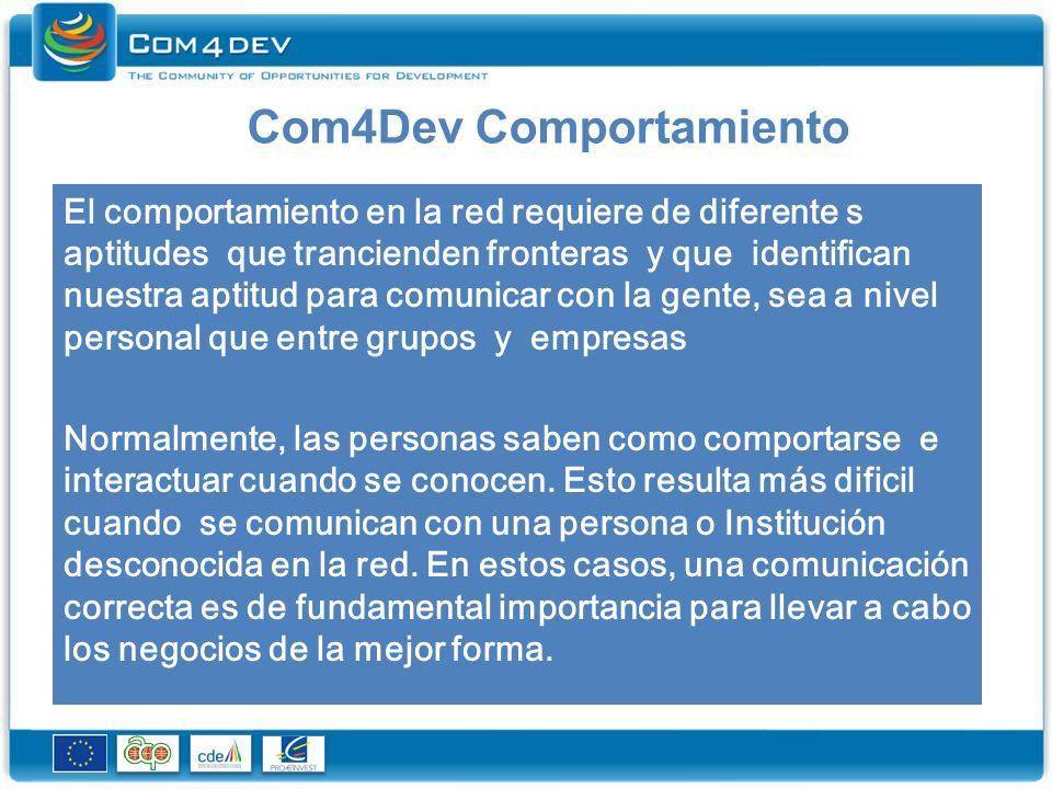 Com4Dev Comportamiento El comportamiento en la red requiere de diferente s aptitudes que trancienden fronteras y que identifican nuestra aptitud para comunicar con la gente, sea a nivel personal que entre grupos y empresas Normalmente, las personas saben como comportarse e interactuar cuando se conocen.
