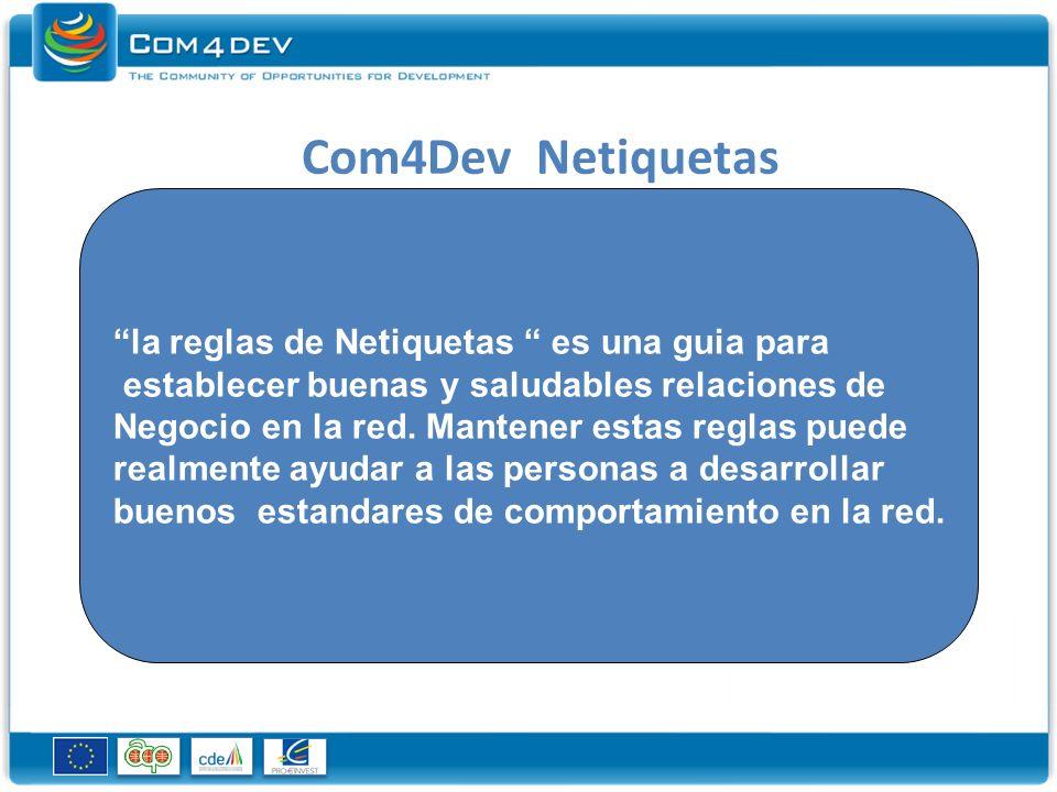Com4Dev Netiquetas la reglas de Netiquetas es una guia para establecer buenas y saludables relaciones de Negocio en la red.