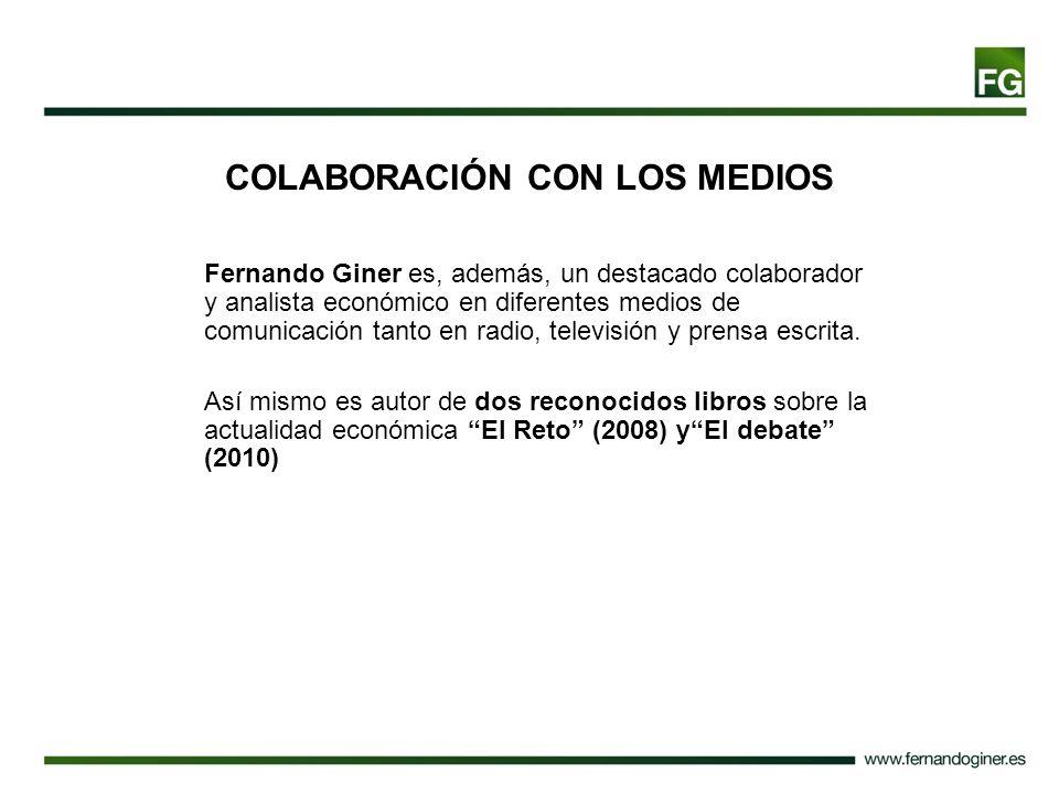 COLABORACIÓN CON LOS MEDIOS Fernando Giner es, además, un destacado colaborador y analista económico en diferentes medios de comunicación tanto en rad