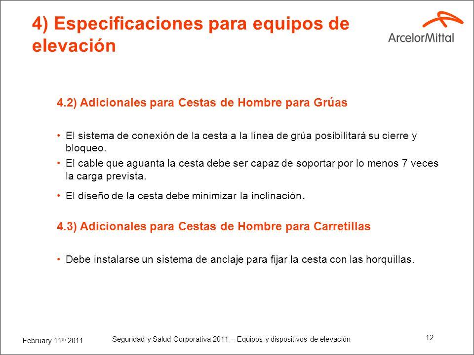 February 11 th 2011 Seguridad y Salud Corporativa 2011 – Equipos y dispositivos de elevación 11 4) Especificaciones para equipos de elevación 4.1) Adi