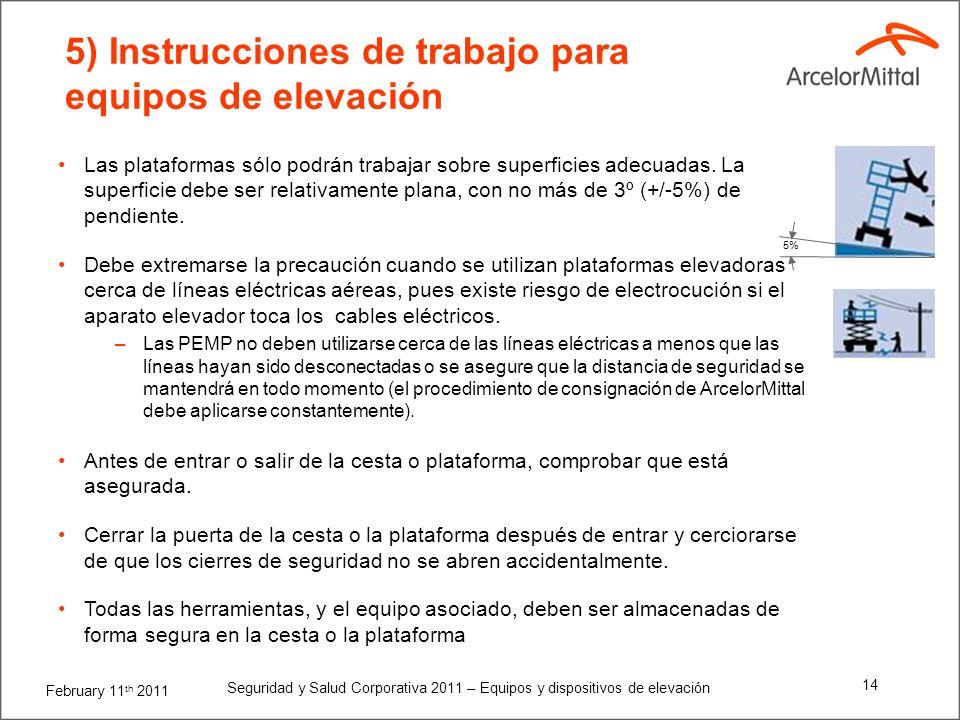 February 11 th 2011 Seguridad y Salud Corporativa 2011 – Equipos y dispositivos de elevación 13 5) Instrucciones de trabajo para equipos de elevación