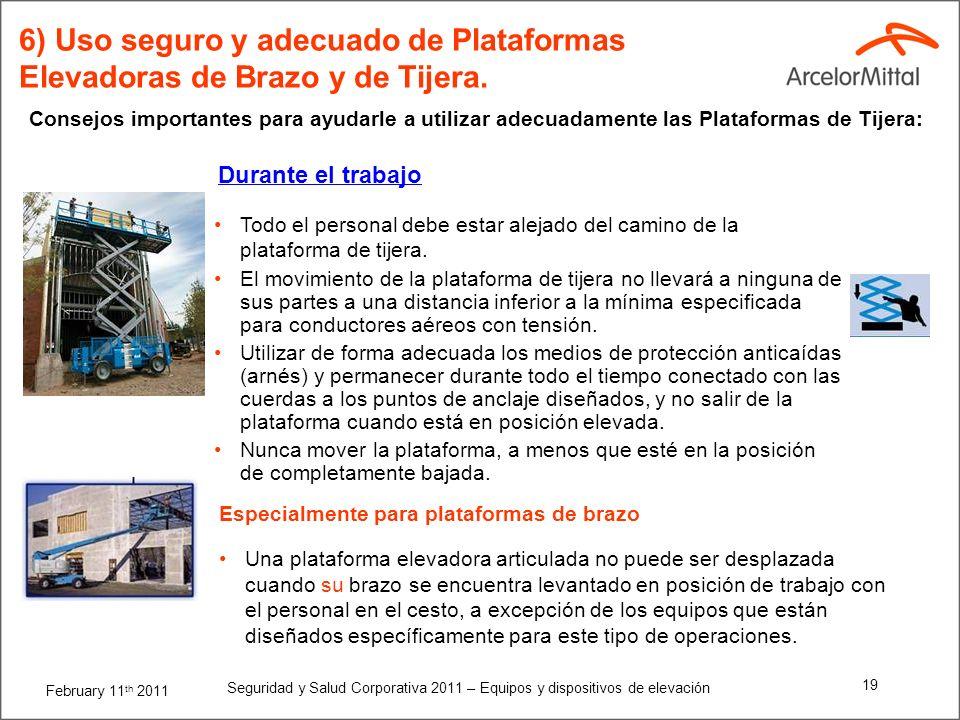 February 11 th 2011 Seguridad y Salud Corporativa 2011 – Equipos y dispositivos de elevación 18 6) Uso seguro y adecuado de Plataformas Elevadoras de