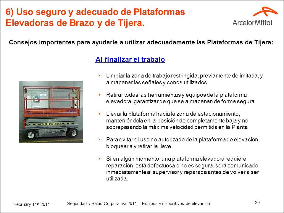 February 11 th 2011 Seguridad y Salud Corporativa 2011 – Equipos y dispositivos de elevación 19 Todo el personal debe estar alejado del camino de la p