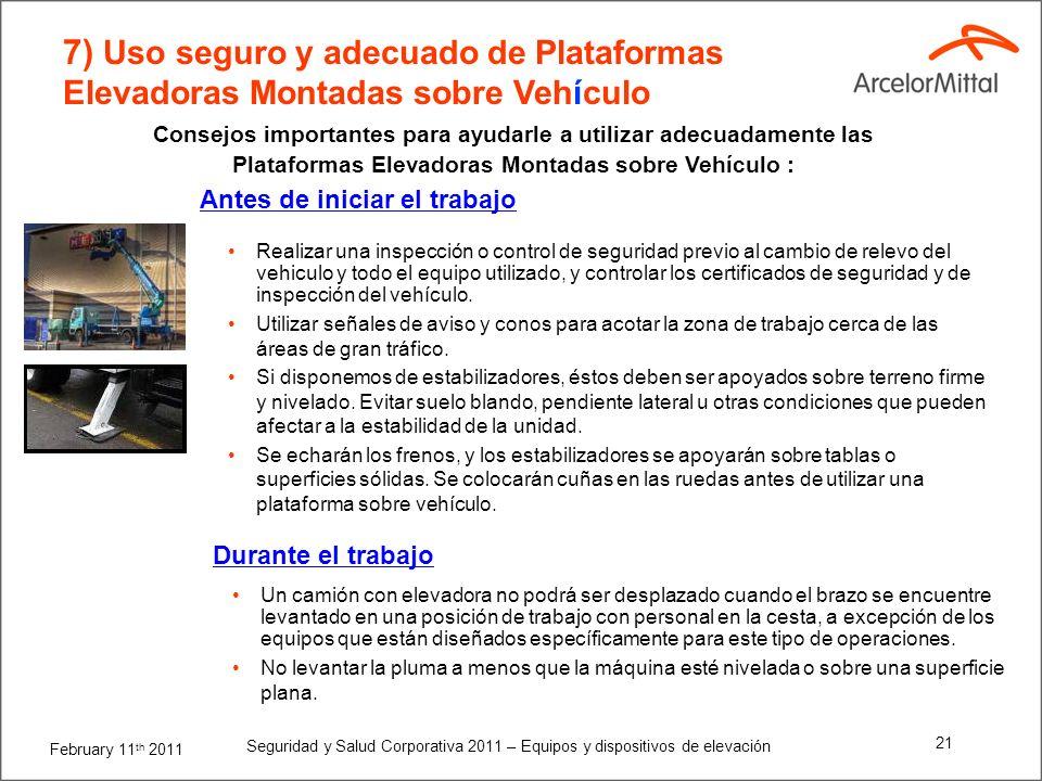 February 11 th 2011 Seguridad y Salud Corporativa 2011 – Equipos y dispositivos de elevación 20 Limpiar la zona de trabajo restringida, previamente de