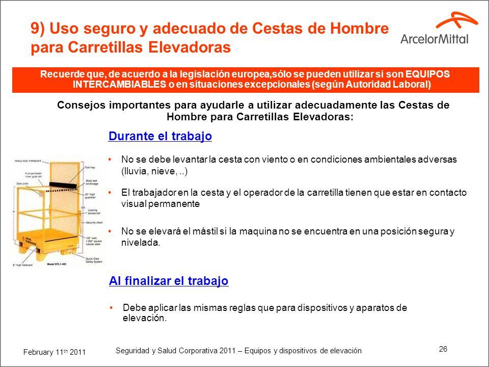 February 11 th 2011 Seguridad y Salud Corporativa 2011 – Equipos y dispositivos de elevación 25 9) Uso seguro y adecuado de Cestas de Hombre para Carr