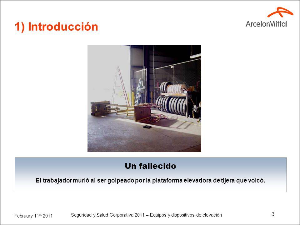February 11 th 2011 Seguridad y Salud Corporativa 2011 – Equipos y dispositivos de elevación 3 1) Introducción Un fallecido El trabajador murió al ser golpeado por la plataforma elevadora de tijera que volcó.
