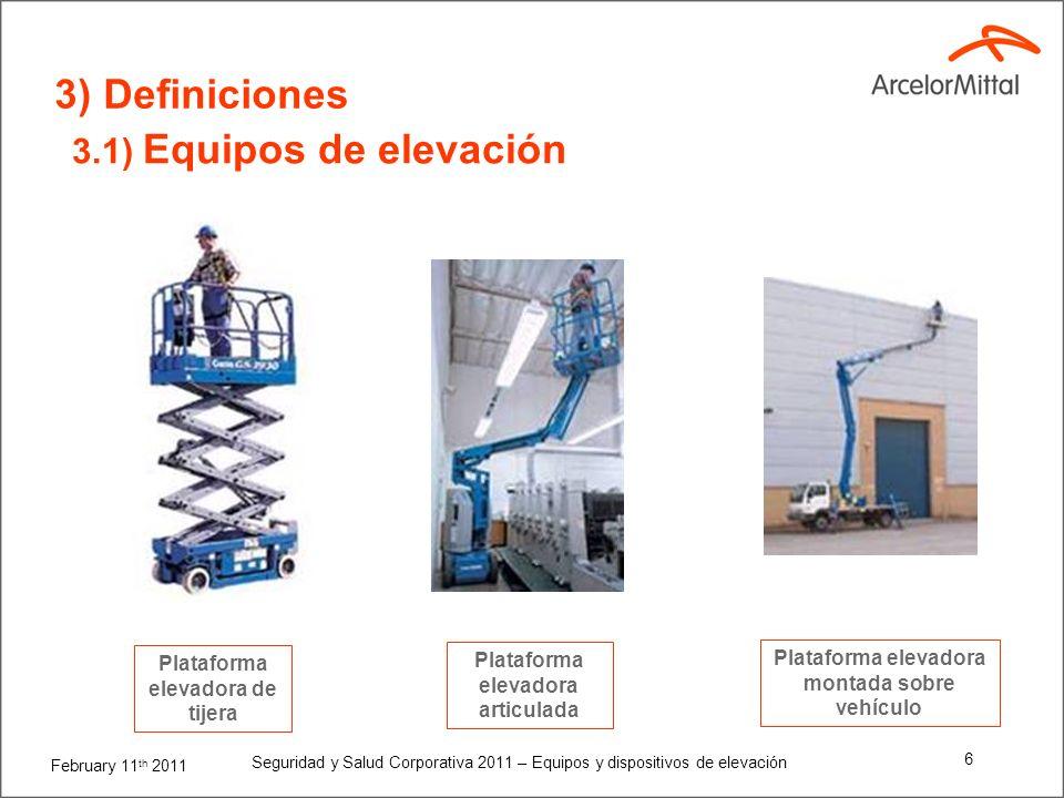 February 11 th 2011 Seguridad y Salud Corporativa 2011 – Equipos y dispositivos de elevación 6 3) Definiciones 3.1) Equipos de elevación Plataforma elevadora de tijera Plataforma elevadora articulada Plataforma elevadora montada sobre vehículo