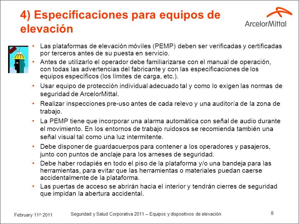 February 11 th 2011 Seguridad y Salud Corporativa 2011 – Equipos y dispositivos de elevación 8 Las plataformas de elevación móviles (PEMP) deben ser verificadas y certificadas por terceros antes de su puesta en servicio.