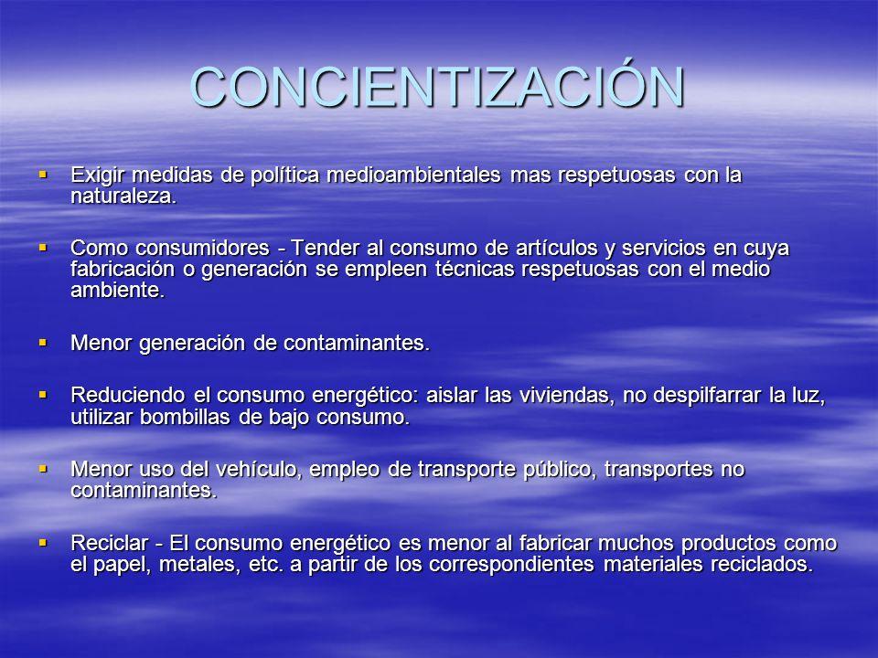 CONCIENTIZACIÓN Exigir medidas de política medioambientales mas respetuosas con la naturaleza. Exigir medidas de política medioambientales mas respetu