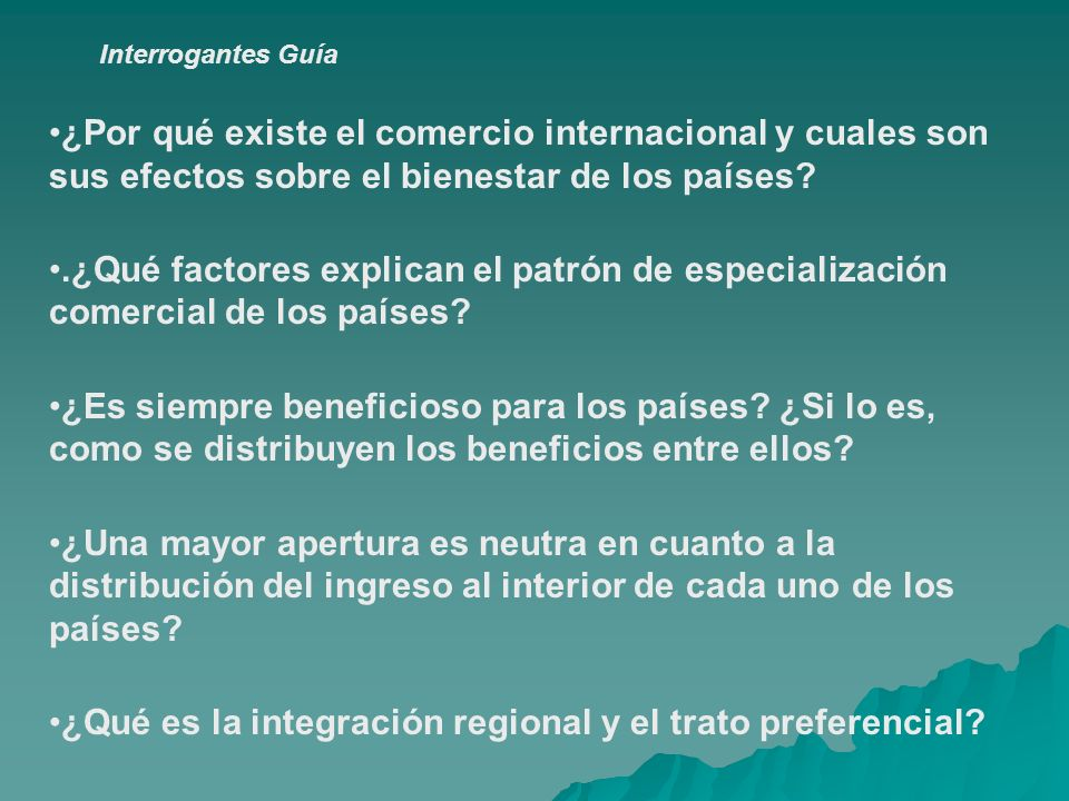 Interrogantes Guía ¿Por qué existe el comercio internacional y cuales son sus efectos sobre el bienestar de los países?.¿Qué factores explican el patr