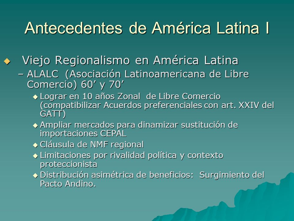 Antecedentes de América Latina I Viejo Regionalismo en América Latina Viejo Regionalismo en América Latina –ALALC (Asociación Latinoamericana de Libre