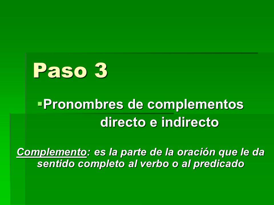 Paso 3 Pronombres de complementos Pronombres de complementos directo e indirecto directo e indirecto Complemento: es la parte de la oración que le da