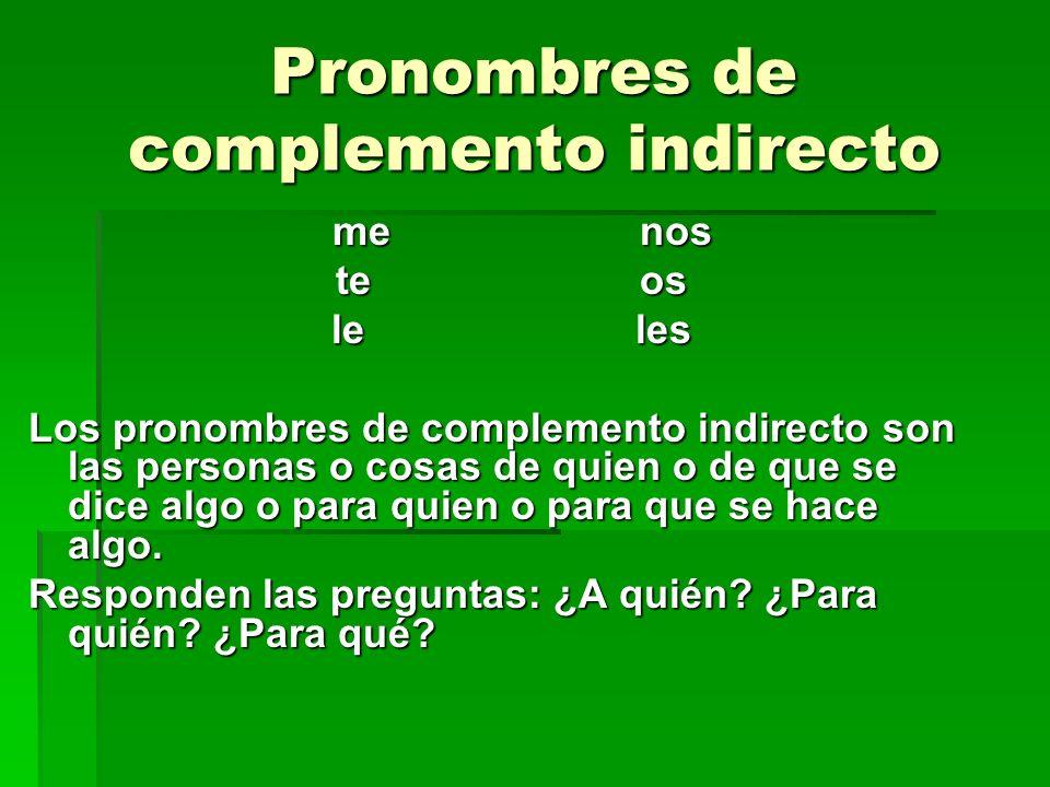 Pronombres de complemento indirecto me nos me nos te os te os le les le les Los pronombres de complemento indirecto son las personas o cosas de quien