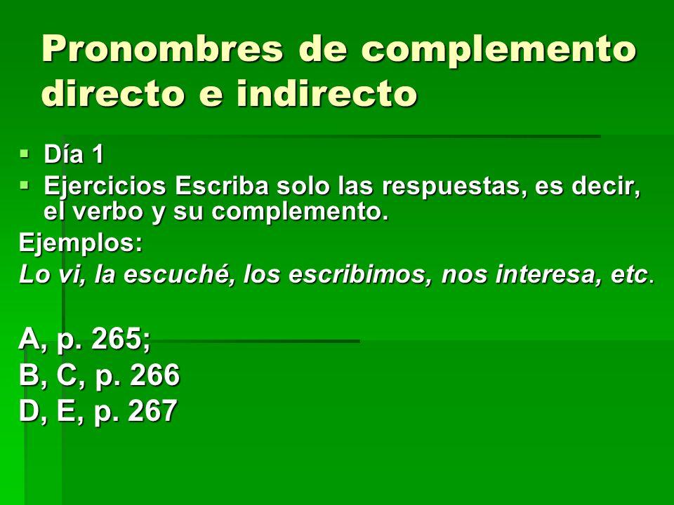 Pronombres de complemento directo e indirecto Día 1 Día 1 Ejercicios Escriba solo las respuestas, es decir, el verbo y su complemento. Ejercicios Escr
