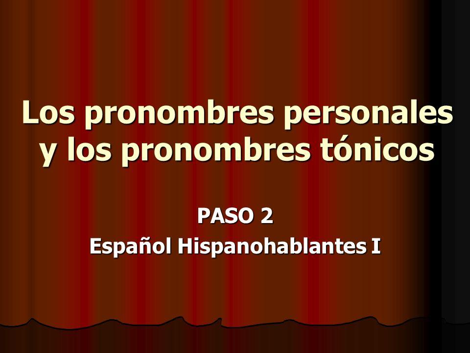 Los pronombres personales y los pronombres tónicos PASO 2 Español Hispanohablantes I